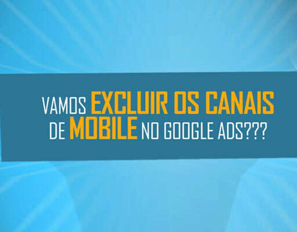 excluindo canais mobile de campanhas google ads