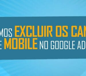 Como excluir canais mobile no Google Ads
